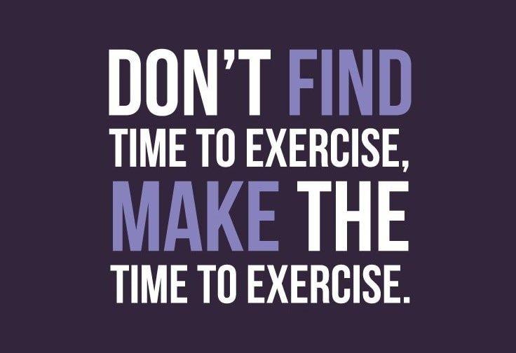 Don't Find Time To Exercise, Make Time To Exercise