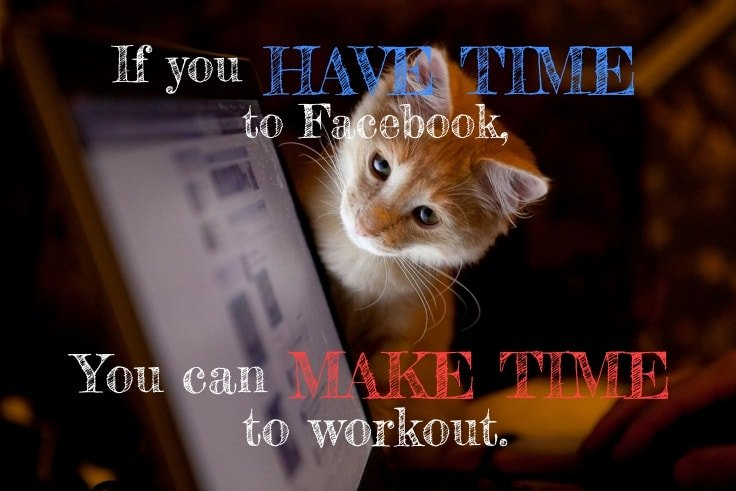 If you have time to Facebook, you can make time to workout