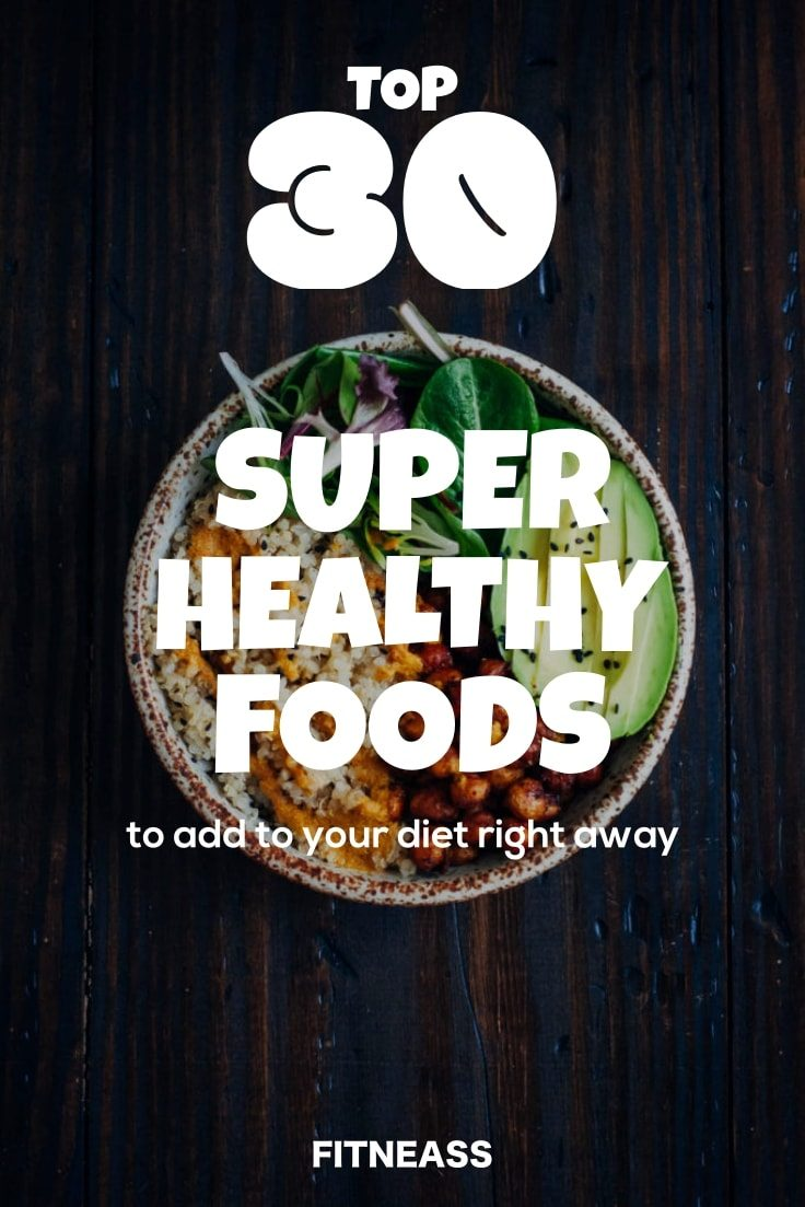 Top 30 Super Healthy Foods To Add To Your Diet