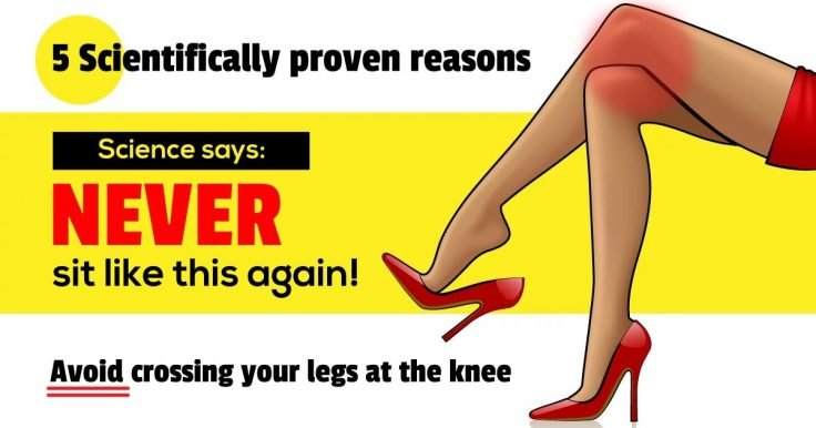5 Scientifically Proven Reasons To Never Cross Your Legs At The Knee
