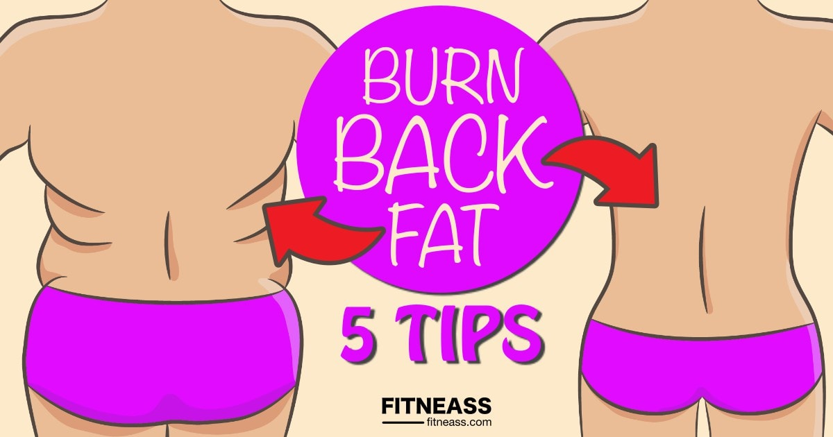 5 Tips To Burn Back Fat Quicker