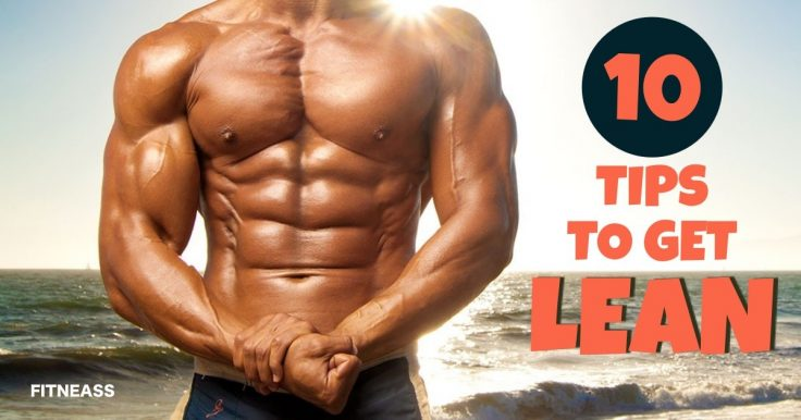 10 Tips To Get A Lean Body