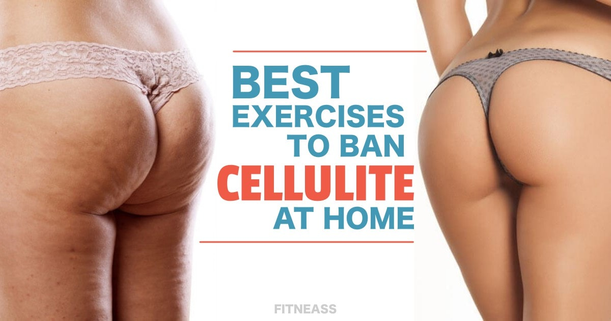 Best Exercises To Get Rid Of Cellulite At Home