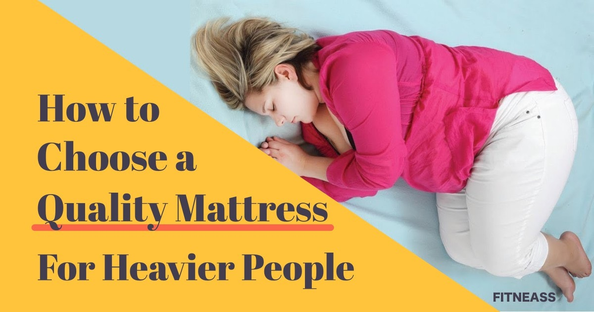 Tips To Choose A Quality Mattress For Heavier People