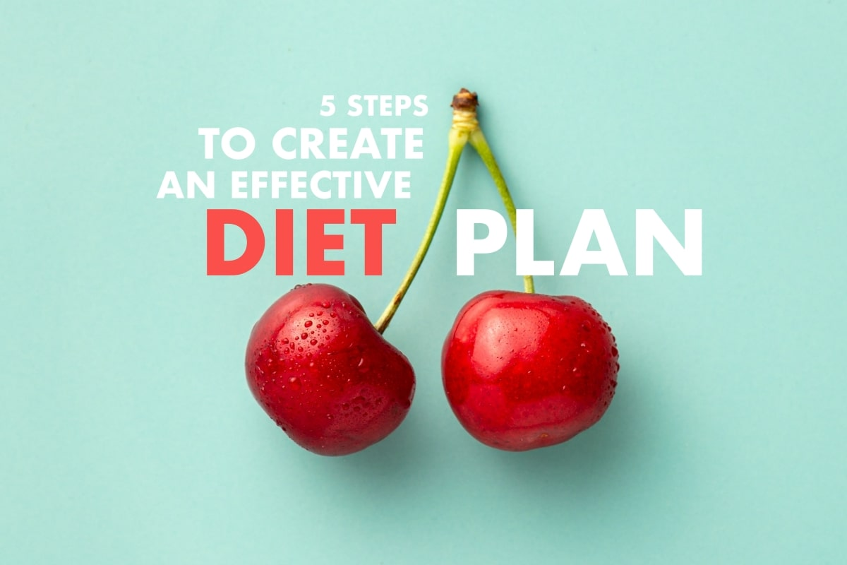 5 Steps To Helps You Create An Effective Diet Plan