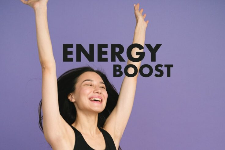 5 Effective Ways To Quickly Boost Your Energy Levels